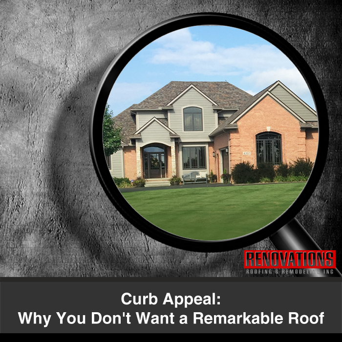 Curb Appeal: Why You Don't Want a Remarkable Roof