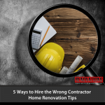 5 Ways to Hire the Wrong Contractor - Home Renovation Tips